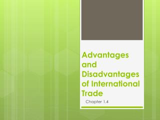 Advantages and Disadvantages of  International  T rade