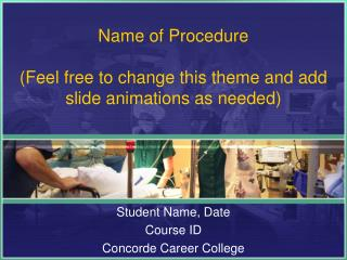 Name of Procedure (Feel free to change this theme and add slide animations as needed)