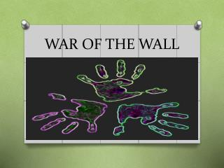 WAR OF THE WALL