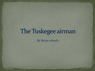 The Tuskegee airman
