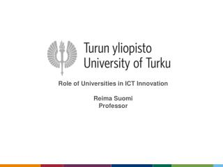 Role  of  Universities in ICT  Innovation Reima Suomi Professor