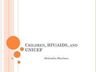 Children, HIV/AIDS, and UNICEF