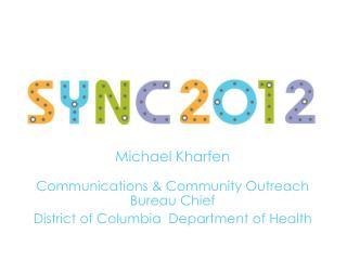 Michael  Kharfen Communications & Community Outreach Bureau Chief