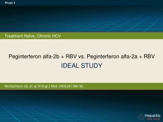 Peginterferon alfa - 2b  + RBV vs.  Peginterferon alfa-2a  + RBV IDEAL  STUDY