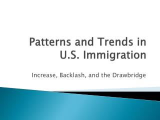 Patterns and Trends in U.S. Immigration