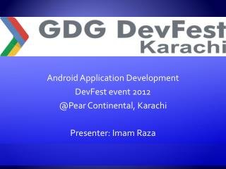 Android Application Development DevFest  event 2012 @ Pear Continental, Karachi