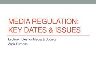 Media Regulation: Key dates & issues
