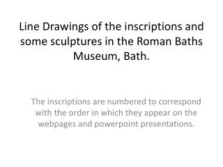 Line Drawings of the inscriptions and some sculptures in the Roman Baths Museum, Bath.