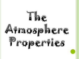 The Atmosphere Properties