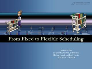 From Fixed to Flexible Scheduling