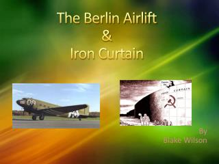 The Berlin Airlift & Iron Curtain