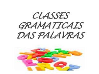 CLASSES GRAMATICAIS  DAS PALAVRAS