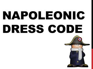 NAPOLEONIC DRESS CODE