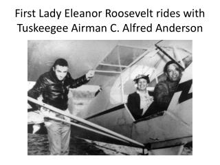 First Lady Eleanor Roosevelt rides with  Tuskeegee  Airman C.  Alfred Anderson