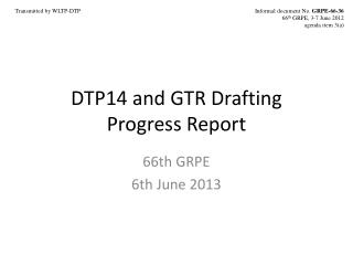 DTP14  and  GTR  Drafting Progress Report