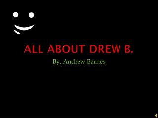 All about Drew B.