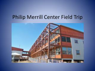 Philip Merrill Center Field Trip