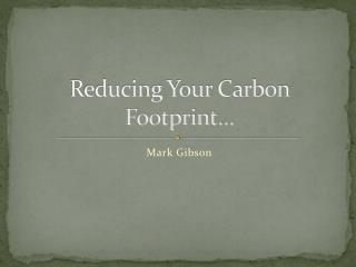 Reducing Your Carbon Footprint…