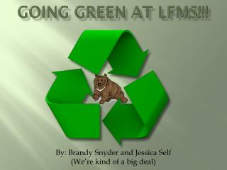 Going GREEN at LFMS!!!