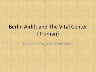Berlin Airlift and The Vital Center (Truman)