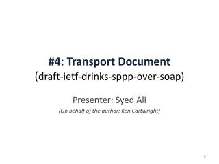 #4: Transport Document ( draft - ietf -drinks- sppp -over- soap)