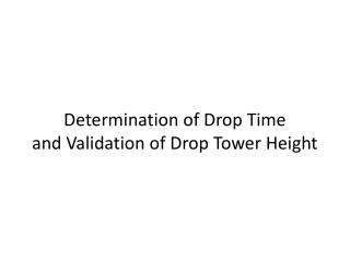 Determination of Drop Time and Validation of Drop Tower Height