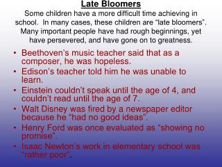 Late Bloomers Some children have a more difficult time achieving in school.  In many cases, these children are  late blo