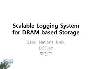 Scalable Logging System  for DRAM based Storage