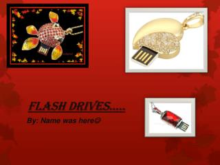 Flash Drives…..