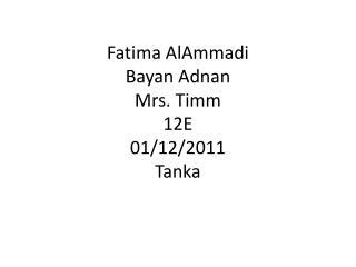 Fatima AlAmmadi Bayan Adnan Mrs.  Timm 12E  01/12/2011  Tanka