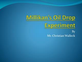 Millikan's Oil Drop Experiment