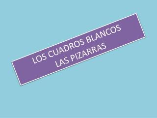 LOS CUADROS BLANCOS LAS PIZARRAS