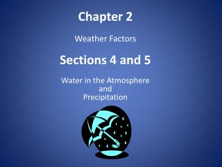 Chapter 2 Weather Factors Sections 4 and 5 Water  in the Atmosphere  and  Precipitation