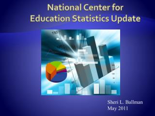 National Center for  Education Statistics Update