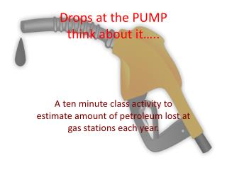 Drops at the PUMP think about it…..
