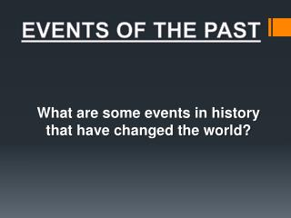 What are some events in history that have changed the world?