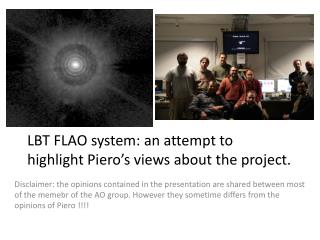 LBT FLAO system: an attempt to highlight Piero�s views about the project.