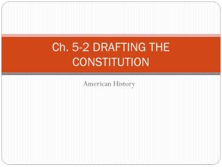 Ch. 5-2 DRAFTING THE CONSTITUTION