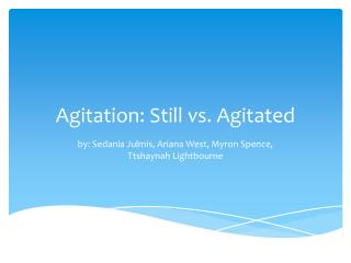 Agitation: Still vs. Agitated