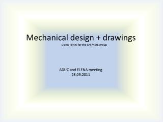 Mechanical design + drawings Diego Perini for the EN-MME group