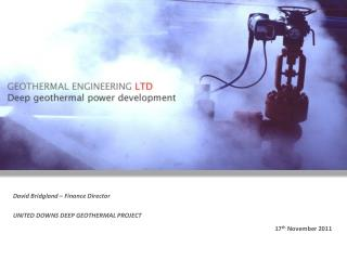 David Bridgland  � Finance Director UNITED DOWNS DEEP GEOTHERMAL PROJECT