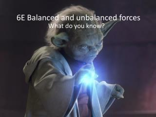 6E Balanced and unbalanced forces