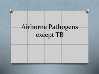 Airborne Pathogens except TB