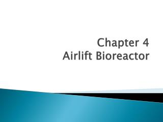 Chapter 4 Airlift Bioreactor