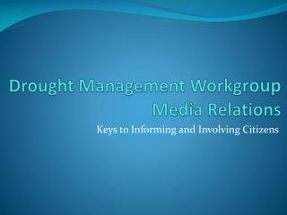 Drought Management Workgr oup Media Relations