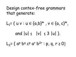 Design  contex -free grammars that generate: L 1 = { u v : u  ∈ { a,b }* , v ∈ {a, c }*,