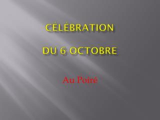 Célébration   du 6 octobre