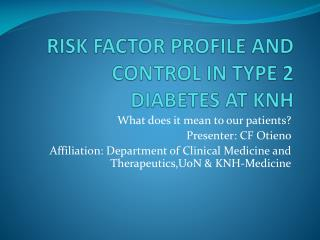 RISK FACTOR PROFILE AND CONTROL IN TYPE 2 DIABETES AT KNH
