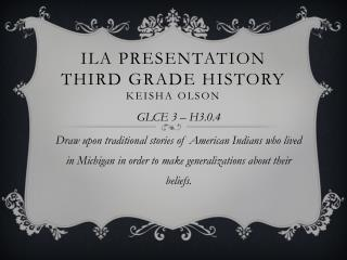 ILA Presentation Third Grade History Keisha Olson