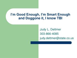 I m Good Enough, I m Smart Enough and Doggone it, I know TBI